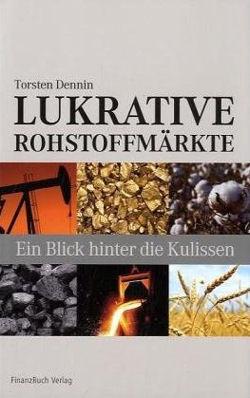Lukrative Rohstoffmärkte von Torsten Dennin